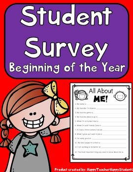 Student Survey for Beginning of Year  Enjoy this quick and easy student survey to get to know your new class a whole lot better! Use this as a Open House or first day of school activity. Make sure to keep the completed student surveys close so you can reference them throughout the year.