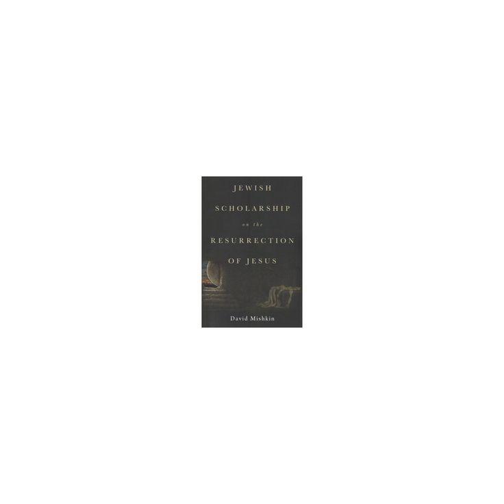 Jewish Scholarship on the Resurrection of Jesus (Paperback) (David Mishkin)