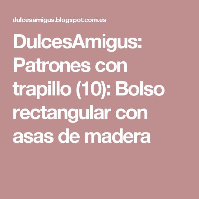 DulcesAmigus: Patrones con trapillo (10): Bolso rectangular con asas de madera
