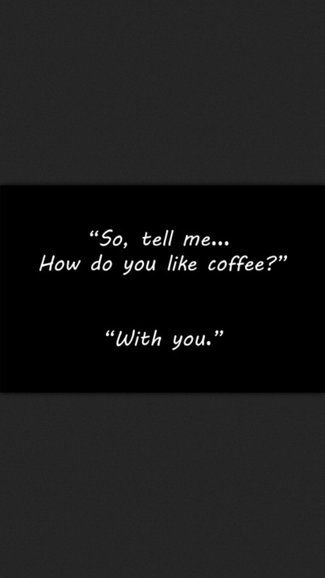 """Dime, pues... ¿Cómo te gusta el café?"" ""Contigo."" ~ ""So, tell me... How do you like coffee?"" ""With you."""