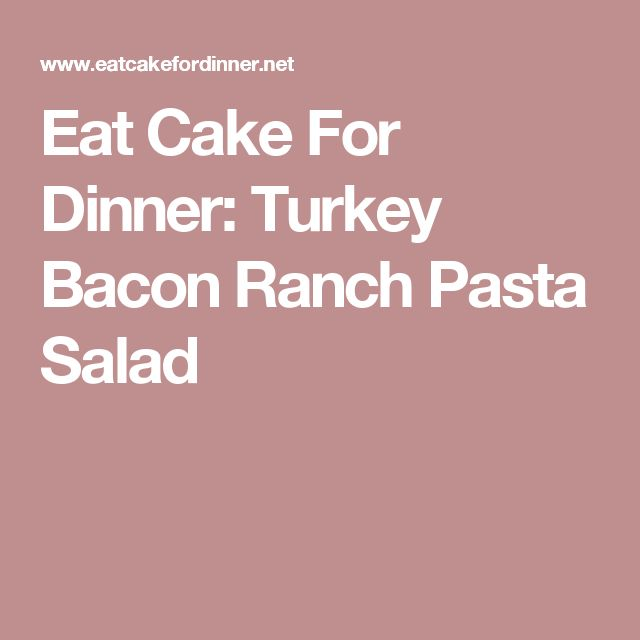 Eat Cake For Dinner: Turkey Bacon Ranch Pasta Salad