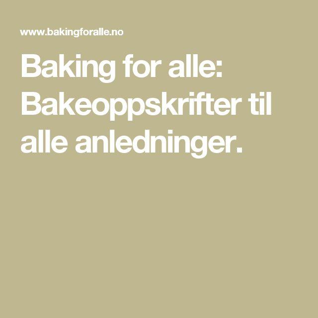 Baking for alle: Bakeoppskrifter til alle anledninger.