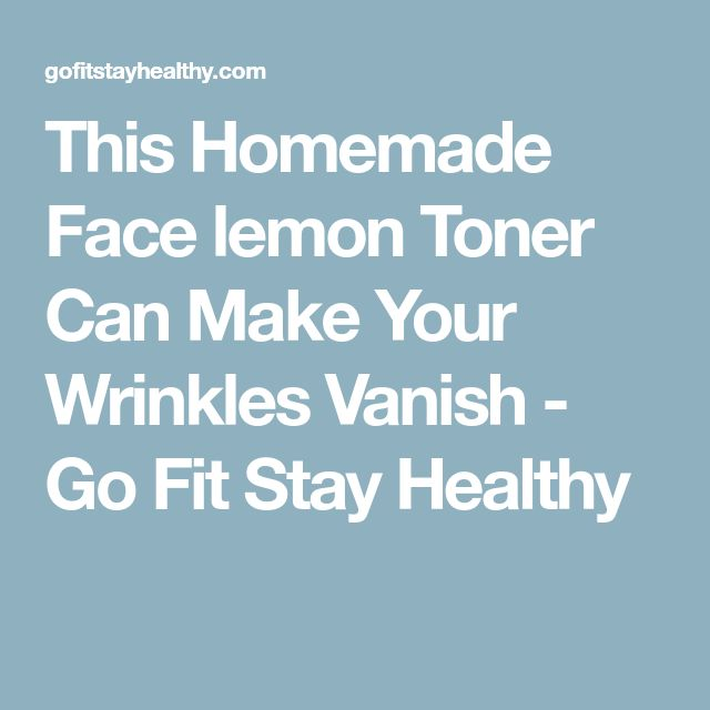 This Homemade Face lemon Toner Can Make Your Wrinkles Vanish - Go Fit Stay Healthy
