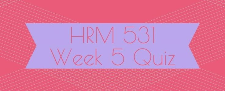 HRM 531 Week 5 Quiz1. The role of organizational culture in staffing is best applied if companies2 .Promotion-from-within policies must ______________, coupled with a company philosophy that permits employees to consider available opportunities within the organization.3. The information least likely