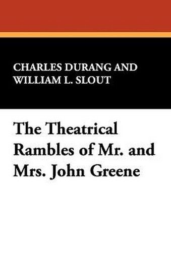 The Theatrical Rambles of Mr. and Mrs. John Greene, by Charles Durang (Hardcover)