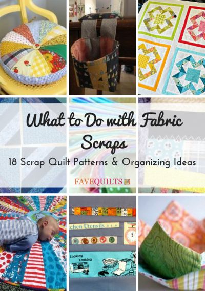 What to Do with Fabric Scraps: 18 Scrap Quilt Patterns and Organizing Ideas