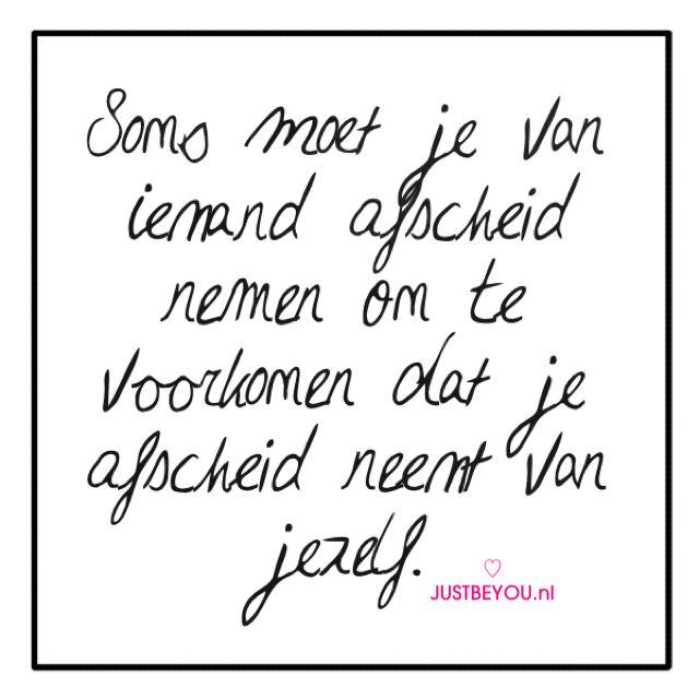 'Soms moet je van iemand afscheid nemen om te voorkomen dat je afscheid neemt…