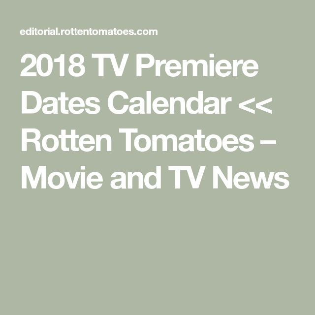 2018 TV Premiere Dates Calendar << Rotten Tomatoes – Movie and TV News