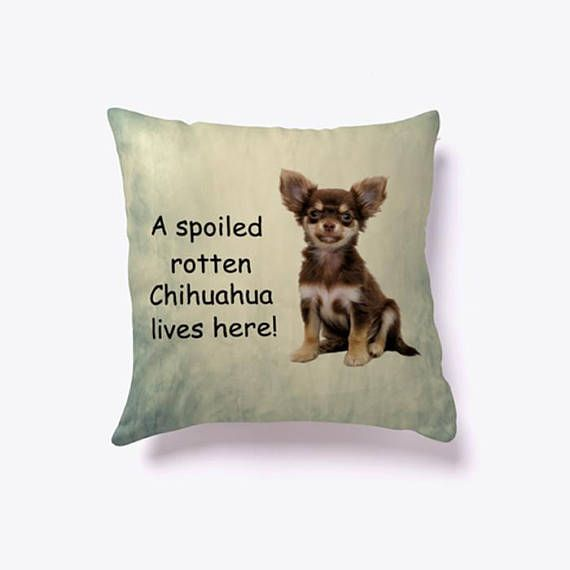 A Spoiled Rotten #Chihuahua #Dog Lives here #Pillow