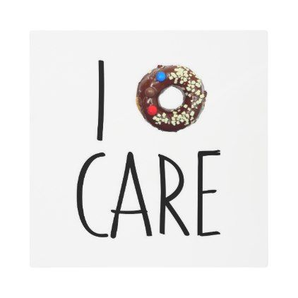 #Posters #Metal #Art - #i do not care don't donut funny text message dough metal print