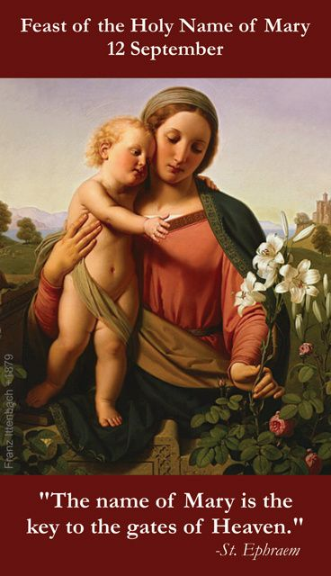 September 12th: Feast of the Holy Name of Mary -- -- My 4th grandchild was born on this day, her middle name is Marie