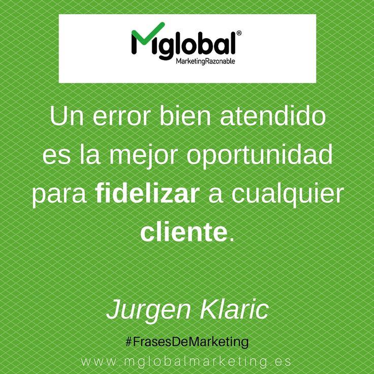 Un error bien atendido es la mejor oportunidad para fidelizar a cualquier cliente. Jurgen Klaric #FrasesDeMarketing #MarketingRazonable #MarketingQuotes