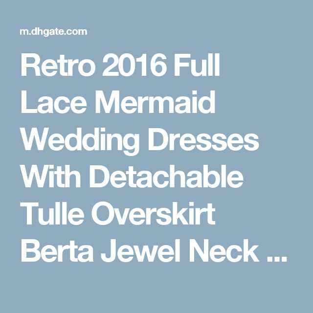 Retro 2016 Full Lace Mermaid Wedding Dresses With Detachable Tulle Overskirt Berta Jewel Neck Long Sleeves Pearls Embroidery Bridal Gowns Mermaid Bridal Gowns Princess Wedding Gowns From Kissbridal, $190.22| Dhgate.Com
