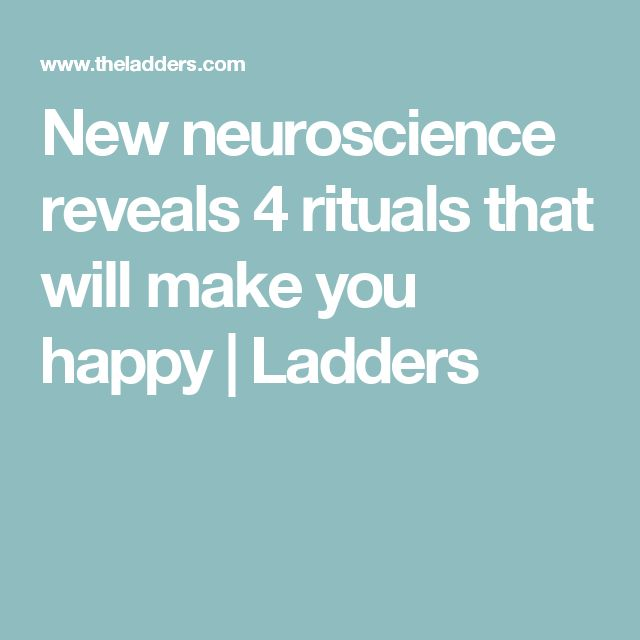 New neuroscience reveals 4 rituals that will make you happy   Ladders