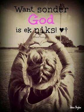 Sonder God is ek niks.