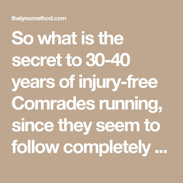 So what is the secret to 30-40 years of injury-free Comrades running, since they seem to follow completely different regimes?