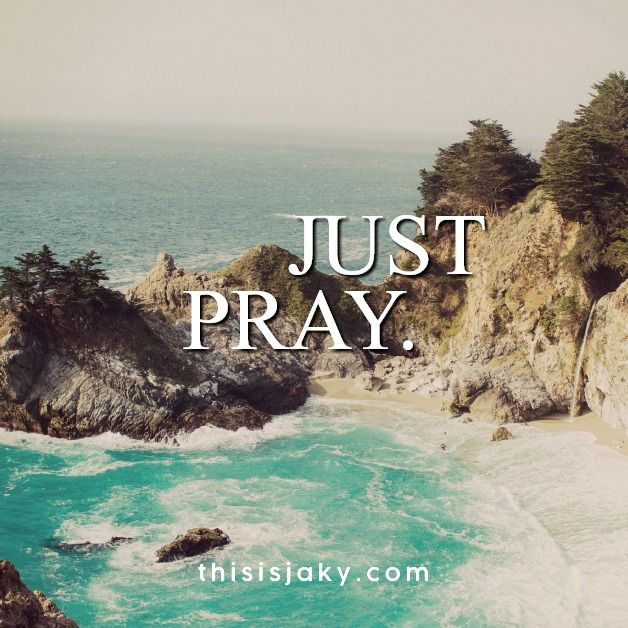 Just pray.  quote. quotes. life is hard. need hope.   1 John 5:14: And we are confident that he hears us whenever we ask for anything that pleases him.  Ephesians 6:18: Pray in the Spirit at all times and on every occasion. Stay alert and be persistent in your prayers for all believers everywhere.  James 5:13: Are any of you suffering hardships? You should pray.  www.thisisjaky.com
