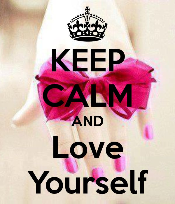 KEEP CALM AND Love Yourself..... easier said than done sometimes