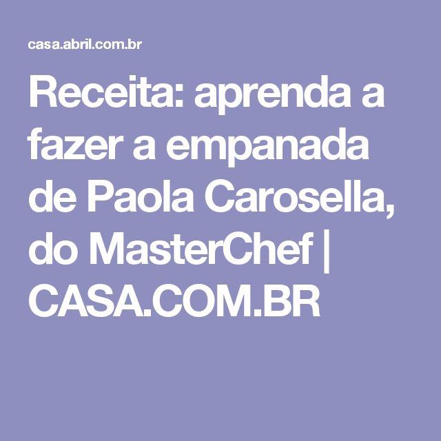 Receita: aprenda a fazer a empanada de Paola Carosella, do MasterChef   CASA.COM.BR
