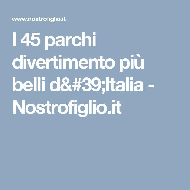 I 45 parchi divertimento più belli d'Italia - Nostrofiglio.it