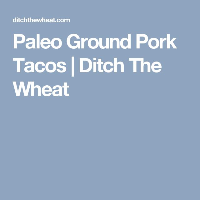 Paleo Ground Pork Tacos | Ditch The Wheat