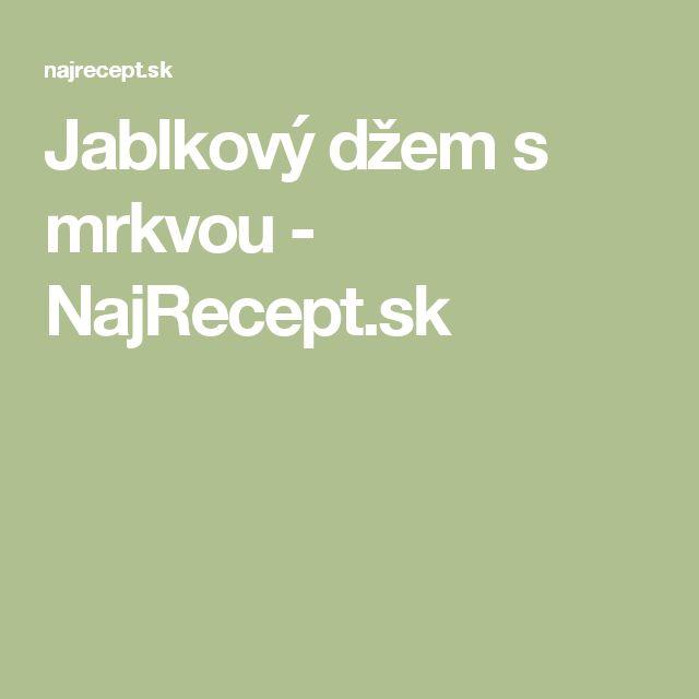 Jablkový džem s mrkvou - NajRecept.sk