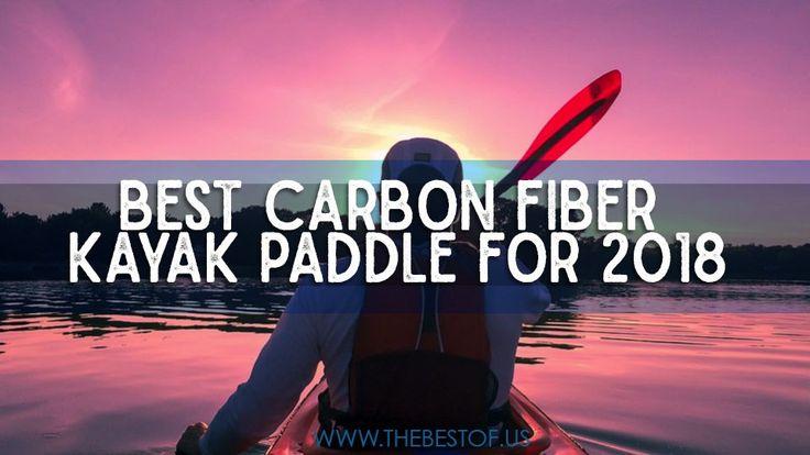 Best Carbon Fiber Kayak Paddle for 2018