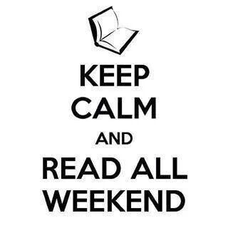 Keep calm and read all weekend.