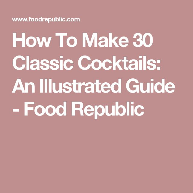 How To Make 30 Classic Cocktails: An Illustrated Guide - Food Republic