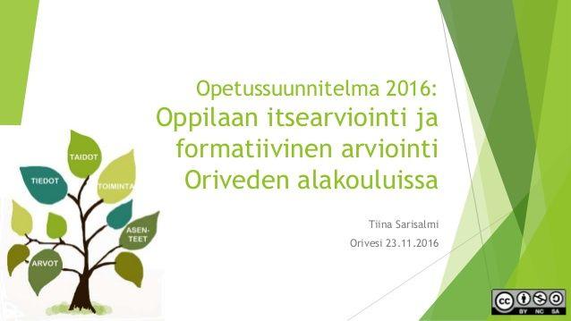 Opetussuunnitelma 2016: Oppilaan itsearviointi ja formatiivinen arviointi Oriveden alakouluissa Tiina Sarisalmi Orivesi 23...