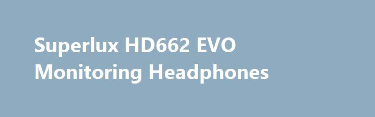 Superlux HD662 EVO Monitoring Headphones Closed-back Circumaural / Self-adjusting Headband / Noise Canceling / 50mm Large-diaphragm Speaker Unit Promo codes for Gearbest: http://promo.coupons.ru.com/articles/promocode-436-superlux-hd662-evo-monitoring-headphones.html {{AutoHashTags}}