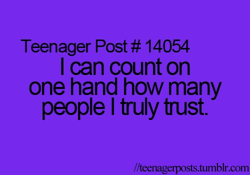 I can count on one hand how many people I truly trust