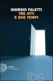 Tre atti e due tempi - Faletti Giorgio - Libro - Einaudi - Einaudi. Stile libero big - IBS