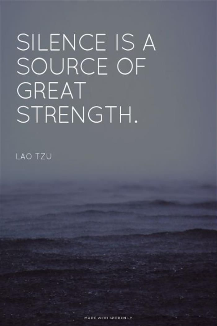 Silence is a source of great strength, Lao Tzu