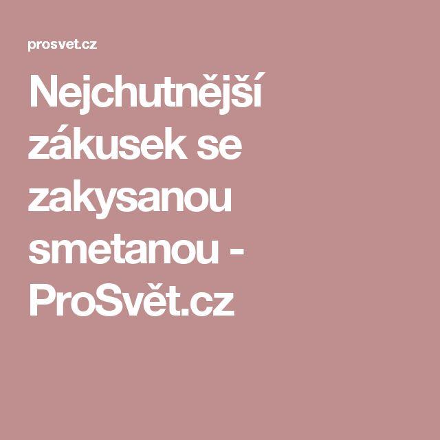 Nejchutnější zákusek se zakysanou smetanou - ProSvět.cz