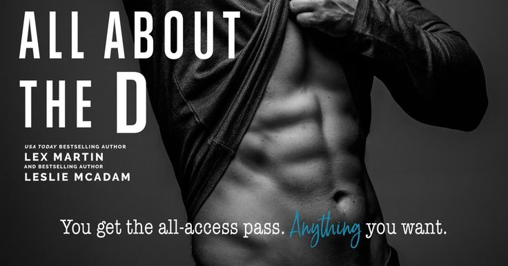 Title: All About the D Authors: Lex Martin & Leslie McAdam Genre: Standalone Romantic Comedy Release Date: May 2, 2017 Synopsis: A sexy new romantic comedy from USA Today bestselling author Lex…