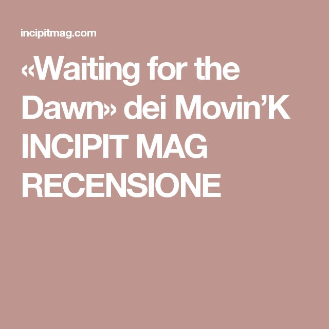 «Waiting for the Dawn» dei Movin'K INCIPIT MAG RECENSIONE