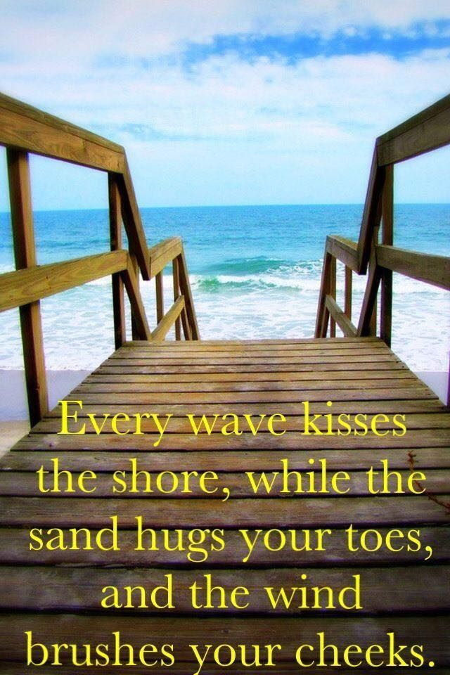 Every wave kisses the shore...