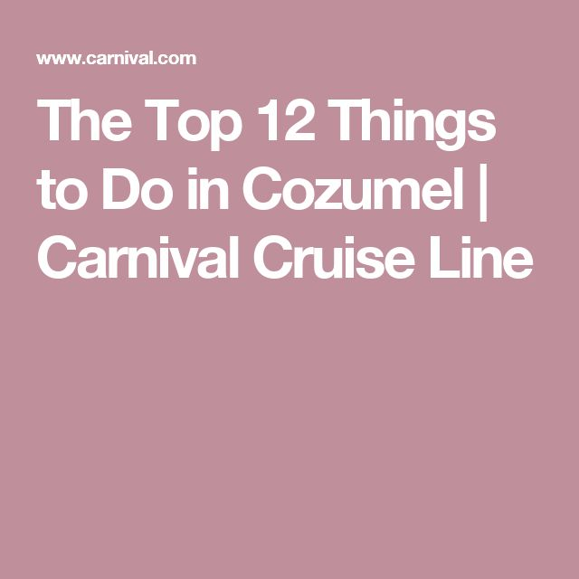 The Top 12 Things to Do in Cozumel | Carnival Cruise Line