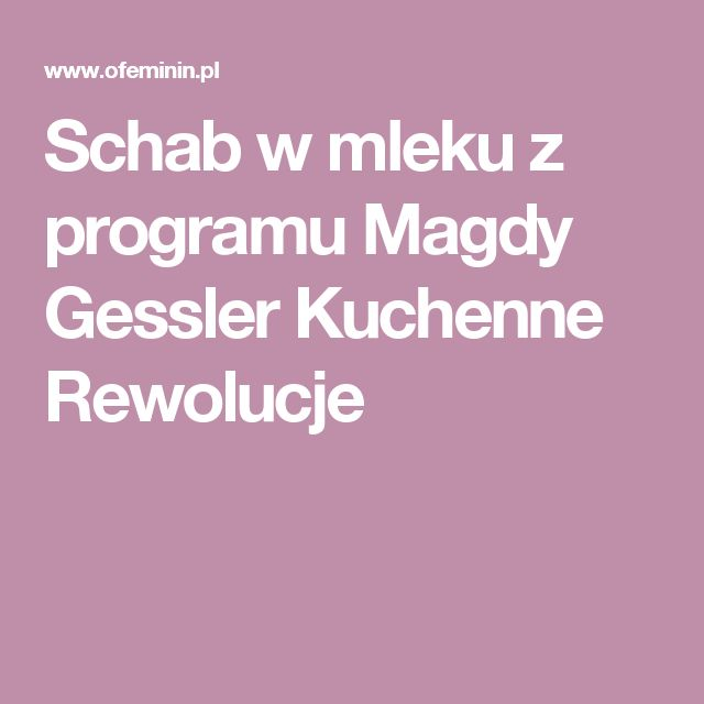 Schab w mleku z programu Magdy Gessler Kuchenne Rewolucje