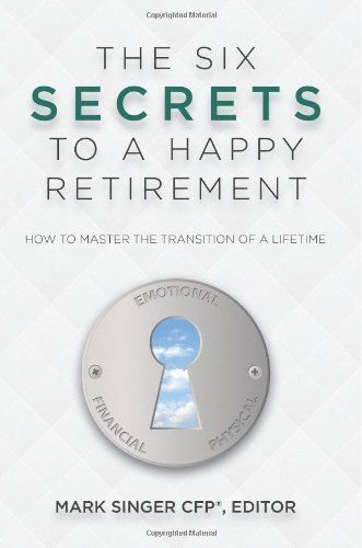 """Retirement Book Review: The Six Secrets to a Happy Retirement"" - Retirement is more than just having enough money; it also means really enjoying your life."