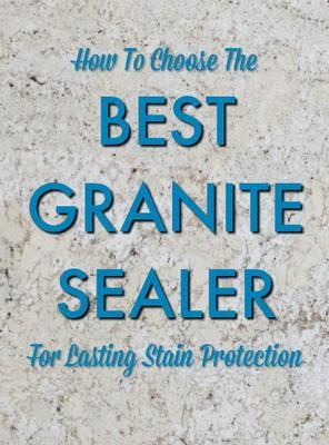 QUESTION: I'm wanting to find the best granite sealer available, but not sure…