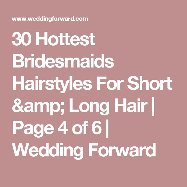 30 Hottest Bridesmaids Hairstyles For Short & Long Hair | Page 4 of 6 | Wedding Forward