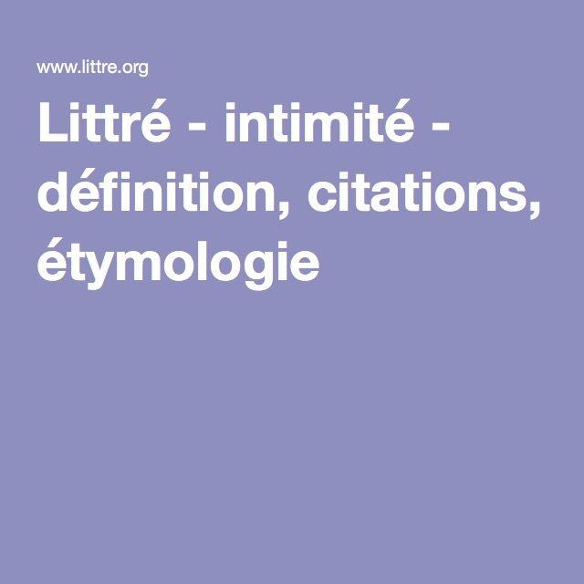 Littré - intimité - définition, citations, étymologie
