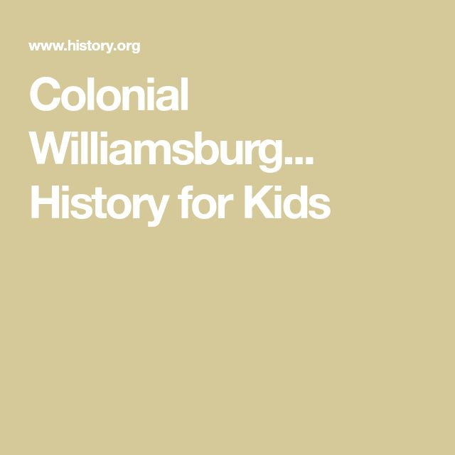 Colonial Williamsburg...  History for Kids