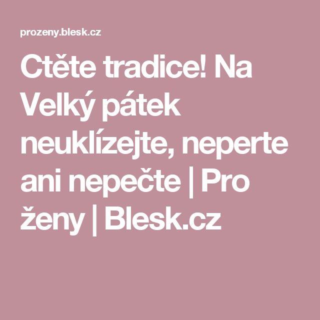 Ctěte tradice! Na Velký pátek neuklízejte, neperte ani nepečte | Pro ženy | Blesk.cz