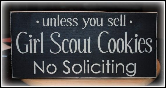 Funny sign to get a point across!Girl Scout Cookies, The Doors, No Soliciting Signs, Thin Mint, Girl Scouts, Wood Signs, Front Doors, Girls Scouts Cookies, Sell Girls