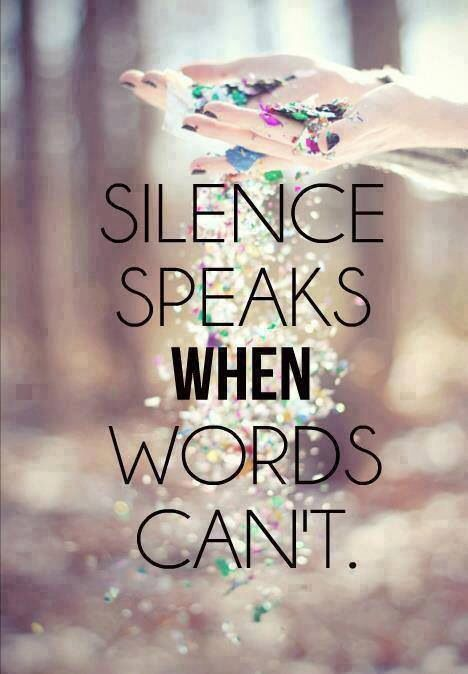 .Silence speaks when words can't.