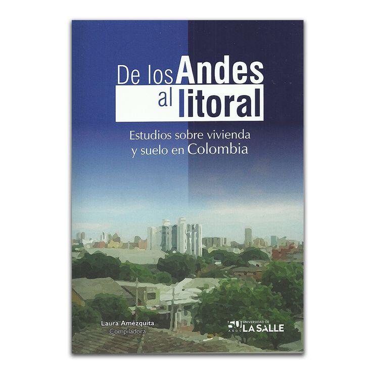 De los Andes al litoral. Estudios sobre vivienda y suelo en Colombia – Varios – Editorial Universidad de La Salle www.librosyeditores.com Editores y distribuidores.