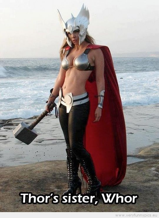 awesome Have you met Thor's sister?